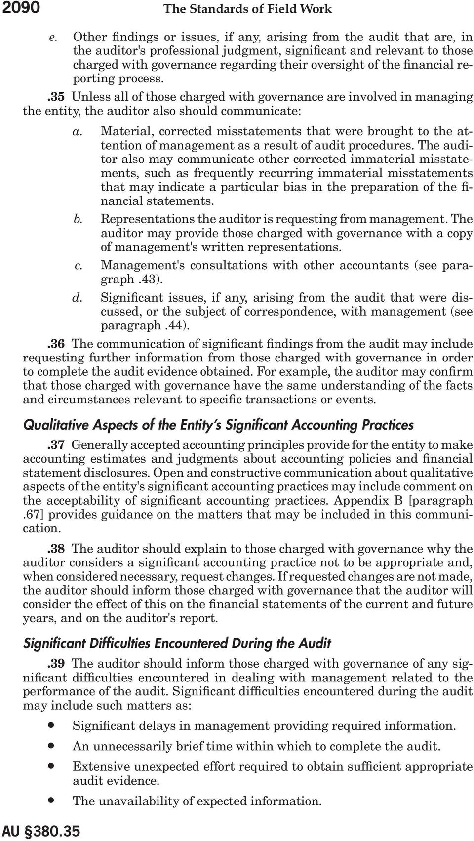 financial reporting process..35 Unless all of those charged with governance are involved in managing the entity, the auditor also should communicate: a.