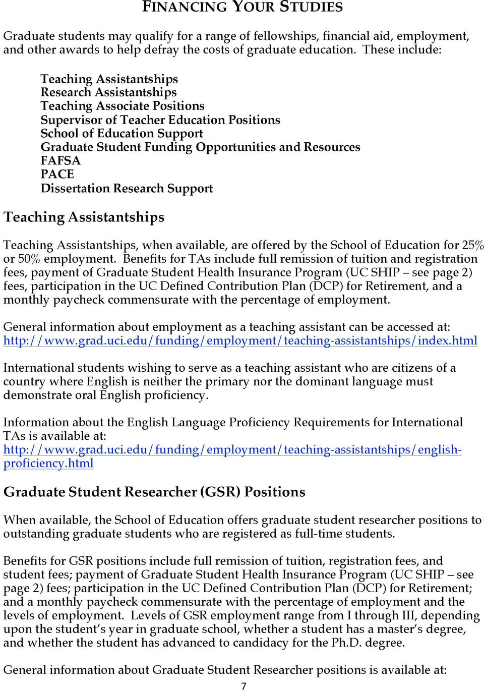 Opportunities and Resources FAFSA PACE Dissertation Research Support Teaching Assistantships Teaching Assistantships, when available, are offered by the School of Education for 25% or 50% employment.