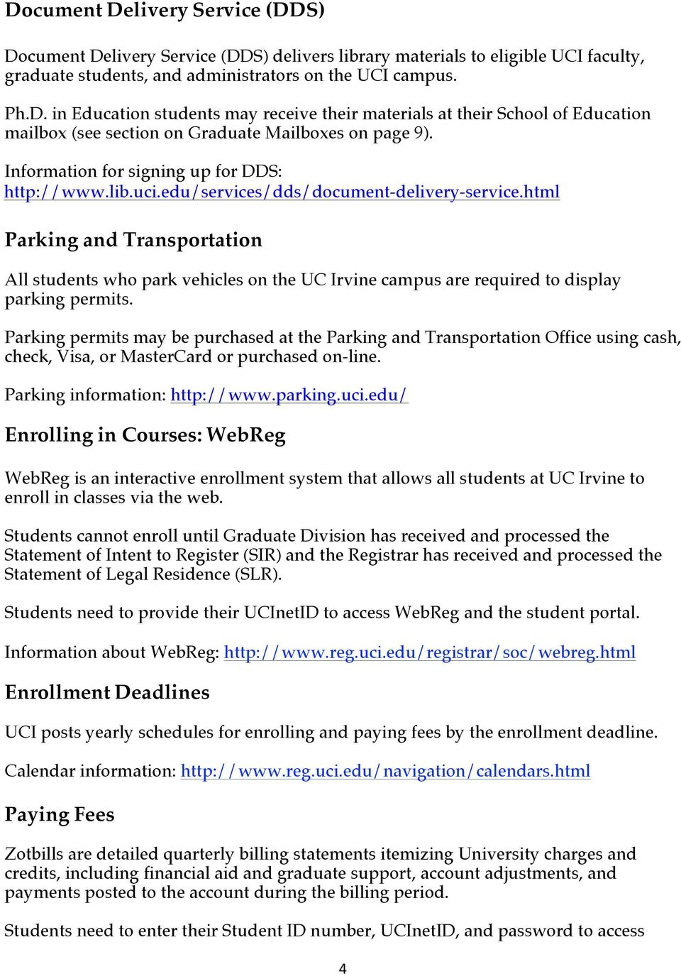 html Parking and Transportation All students who park vehicles on the UC Irvine campus are required to display parking permits.
