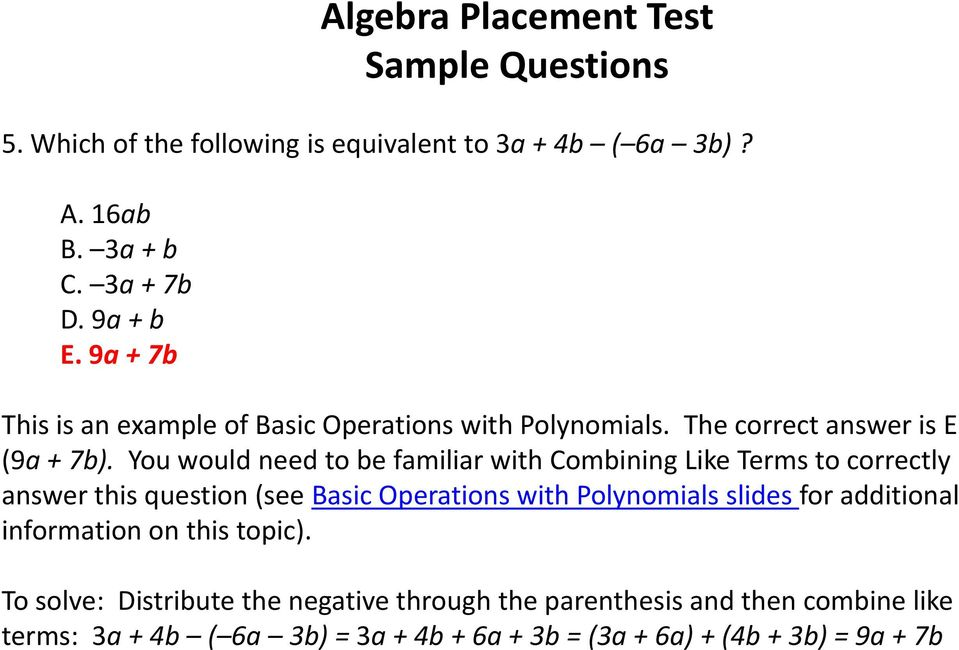 You would need to be familiar with Combining Like Terms to correctly answer this question (see Basic Operations with Polynomials slides for