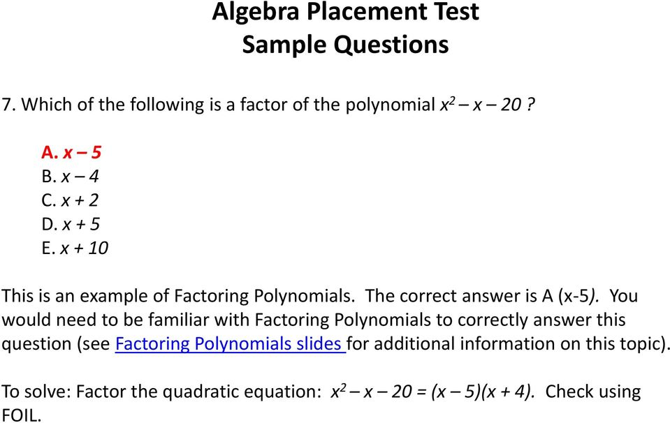 You would need to be familiar with Factoring Polynomials to correctly answer this question (see Factoring Polynomials