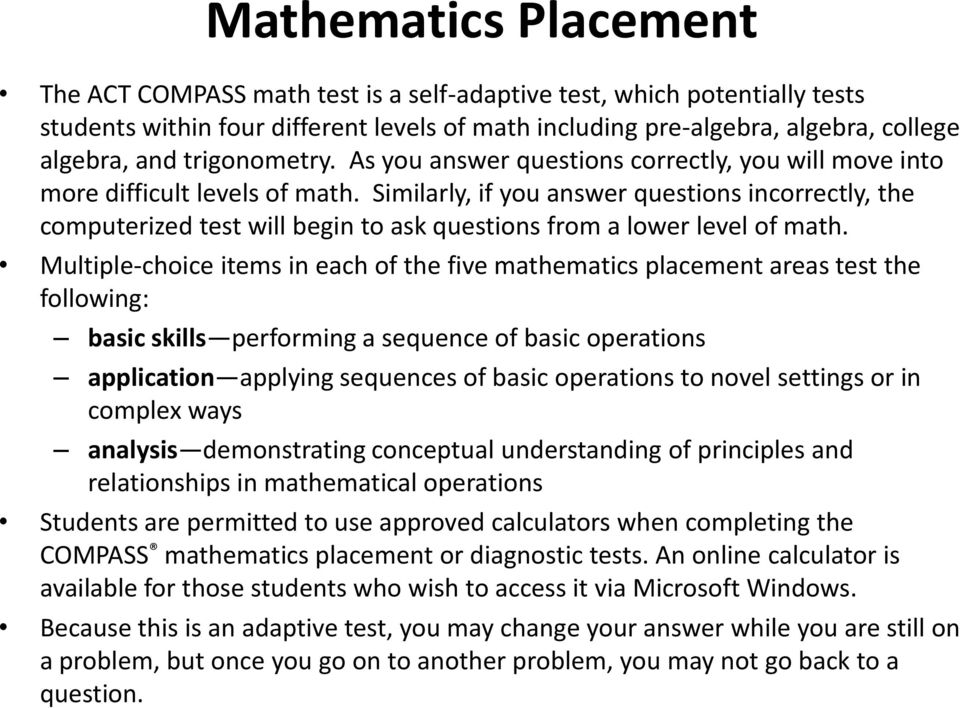 Similarly, if you answer questions incorrectly, the computerized test will begin to ask questions from a lower level of math.
