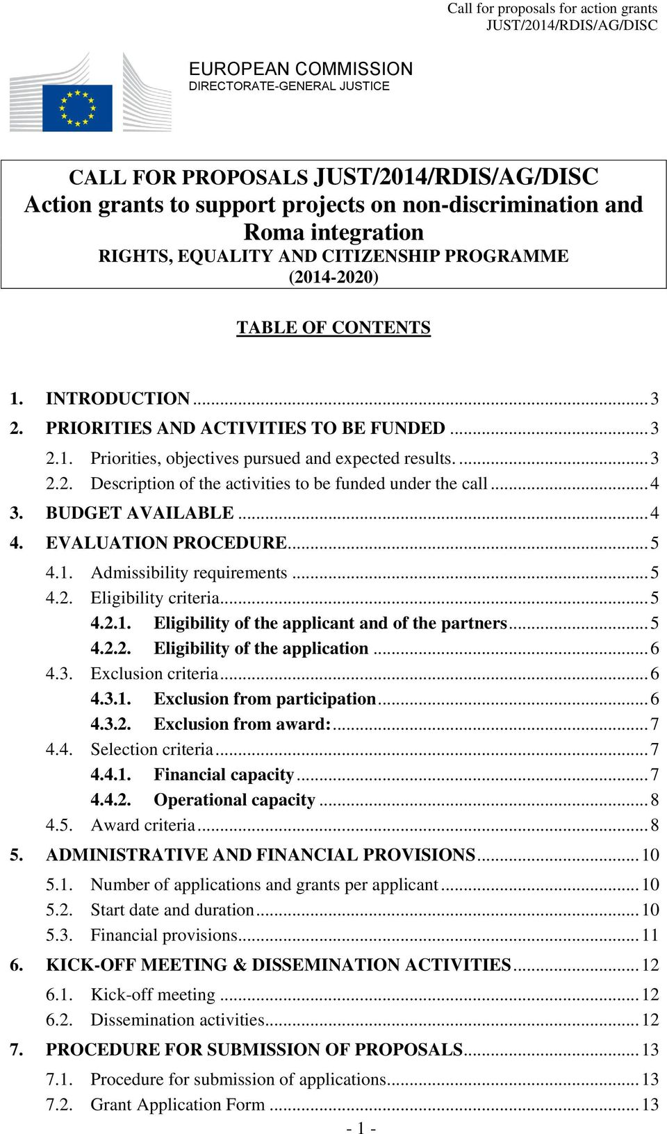 .. 4 3. BUDGET AVAILABLE... 4 4. EVALUATION PROCEDURE... 5 4.1. Admissibility requirements... 5 4.2. Eligibility criteria... 5 4.2.1. Eligibility of the applicant and of the partners... 5 4.2.2. Eligibility of the application.