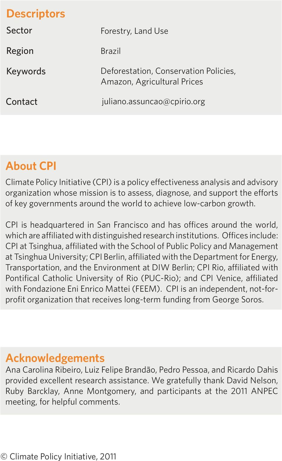 world to achieve low-carbon growth. CPI is headquartered in San Francisco and has offices around the world, which are affiliated with distinguished research institutions.