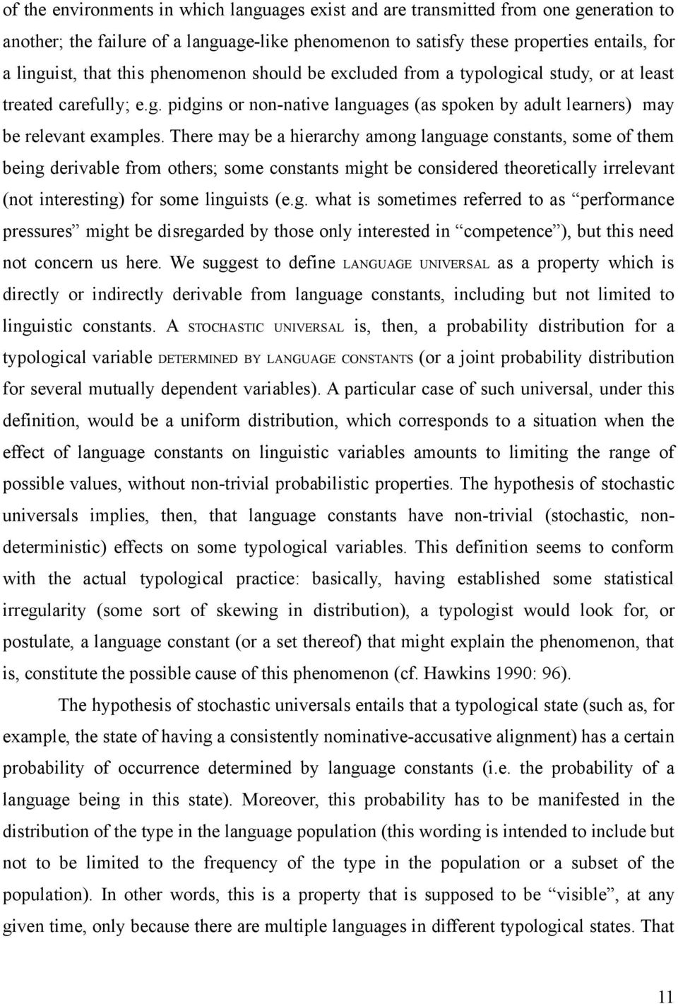 There may be a hierarchy among language constants, some of them being derivable from others; some constants might be considered theoretically irrelevant (not interesting) for some linguists (e.g. what is sometimes referred to as performance pressures might be disregarded by those only interested in competence ), but this need not concern us here.