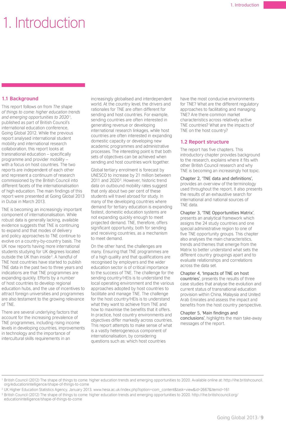 1 Background This report follows on from The shape of things to come: higher education trends and emerging opportunities to 2020 1, published as part of British Council s international education