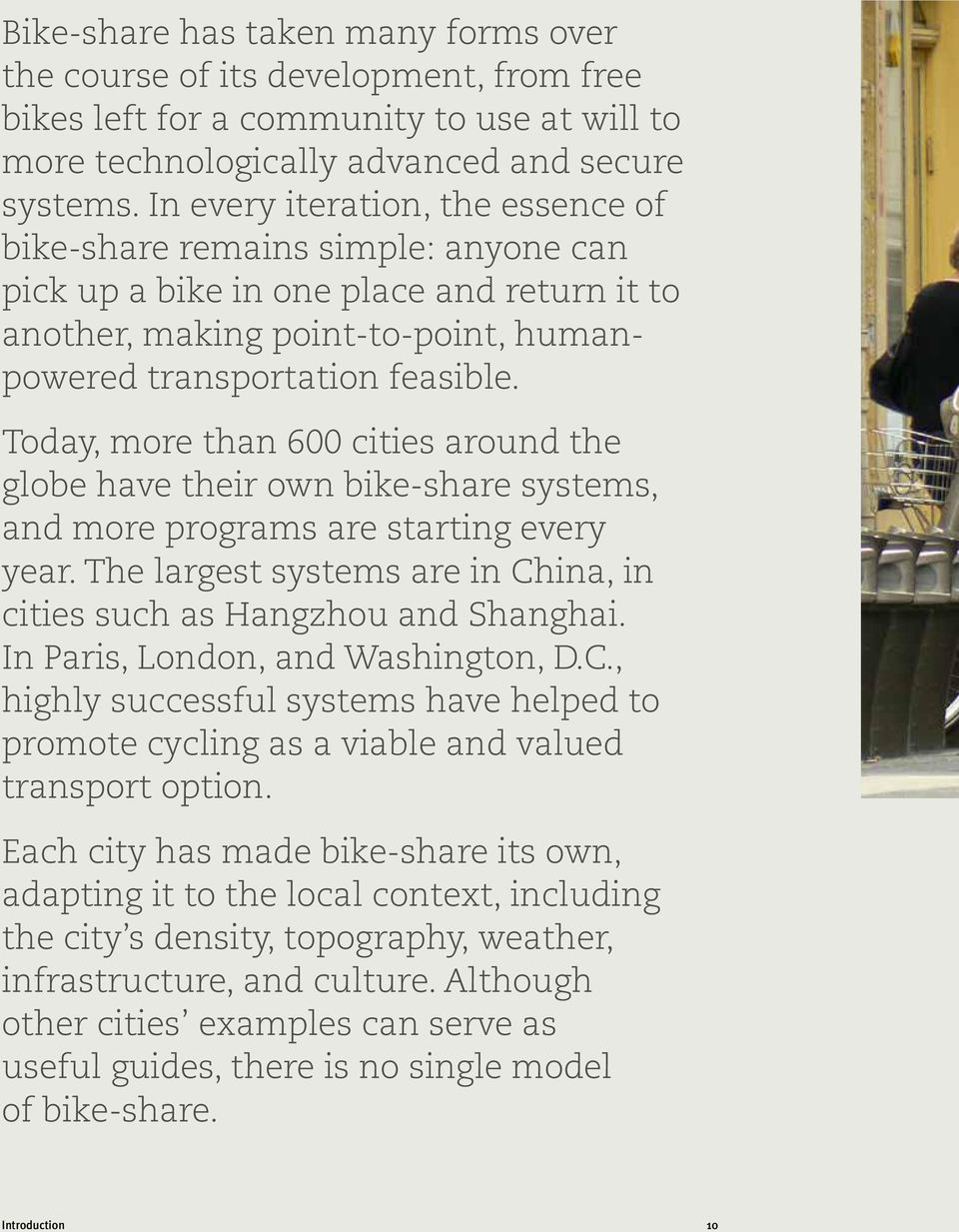 Today, more than 600 cities around the globe have their own bike-share systems, and more programs are starting every year. The largest systems are in China, in cities such as Hangzhou and Shanghai.