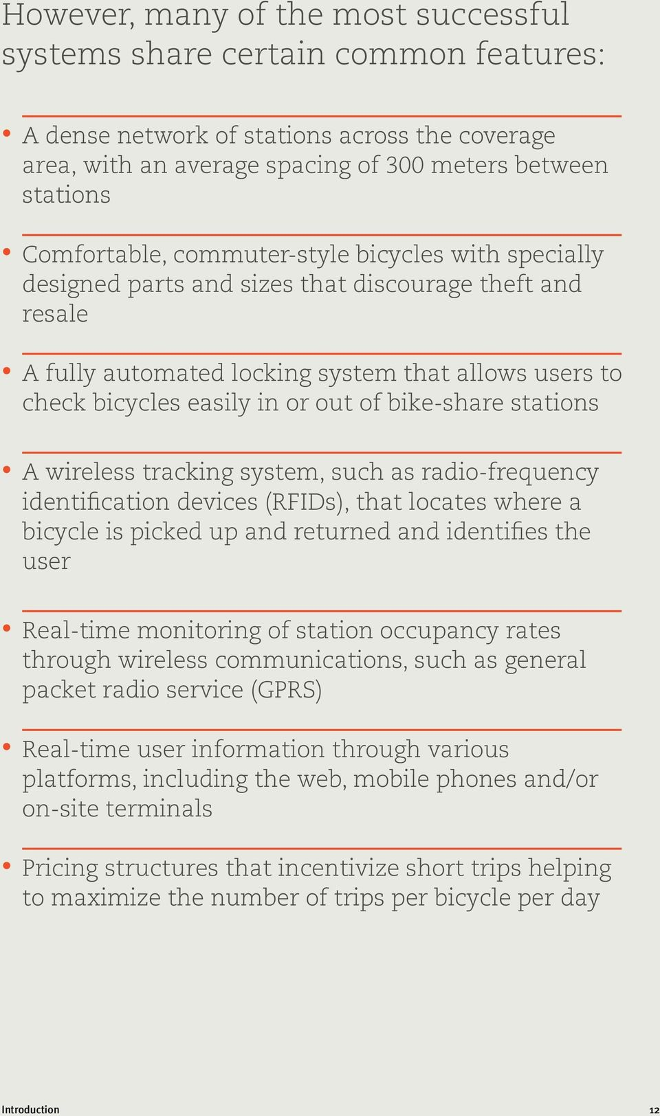 stations A wireless tracking system, such as radio-frequency identification devices (RFIDs), that locates where a bicycle is picked up and returned and identifies the user Real-time monitoring of