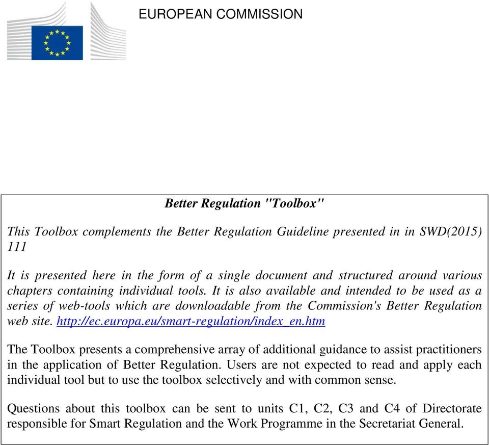 It is also available and intended to be used as a series of web-tools which are downloadable from the Commission's Better Regulation web site. http://ec.europa.eu/smart-regulation/index_en.