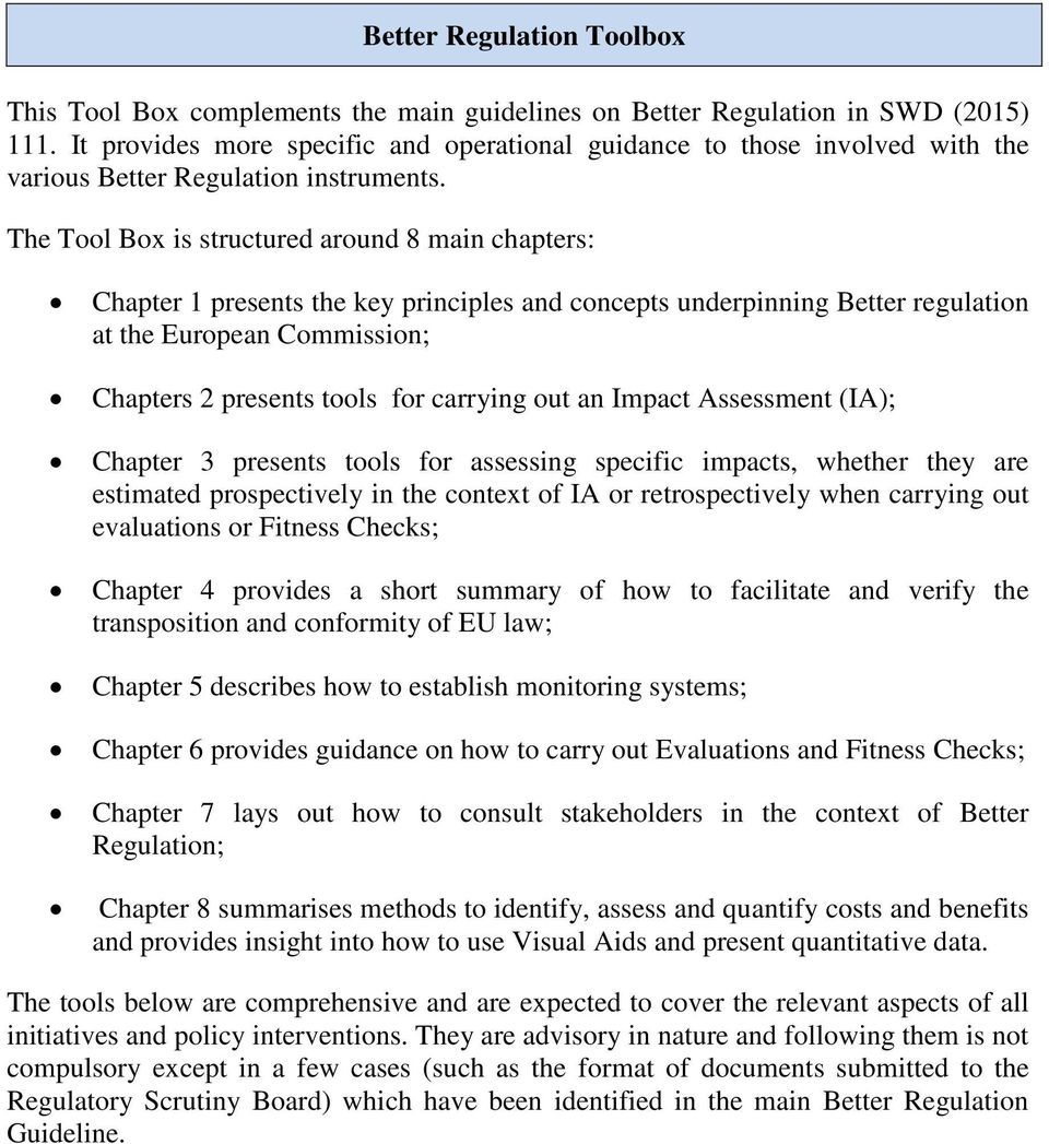 The Tool Box is structured around 8 main chapters: Chapter 1 presents the key principles and concepts underpinning Better regulation at the European Commission; Chapters 2 presents tools for carrying