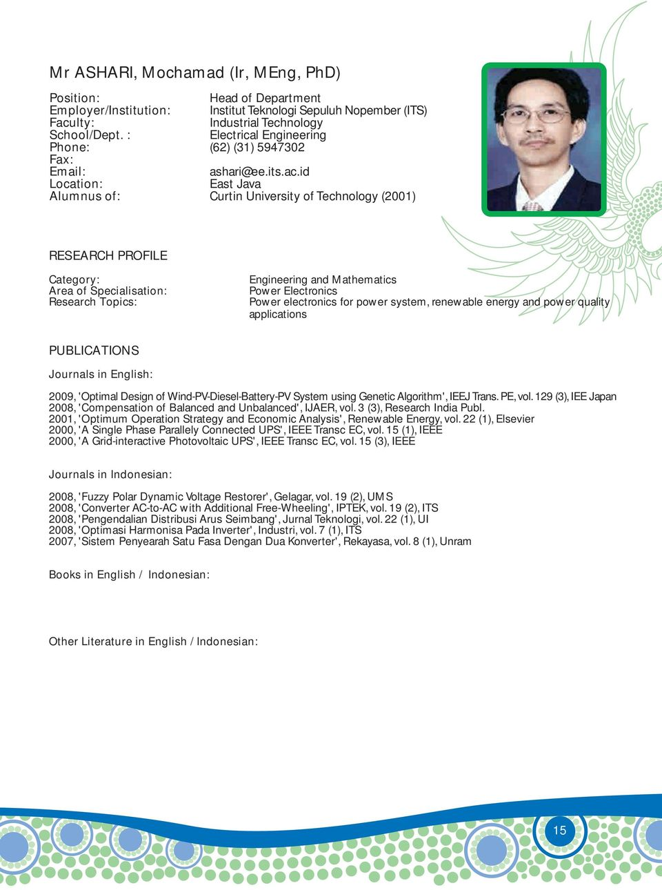 id East Java Alumnus of: Curtin University of Technology (2001) Engineering and Mathematics Power Electronics Power electronics for power system, renewable energy and power quality applications 2009,