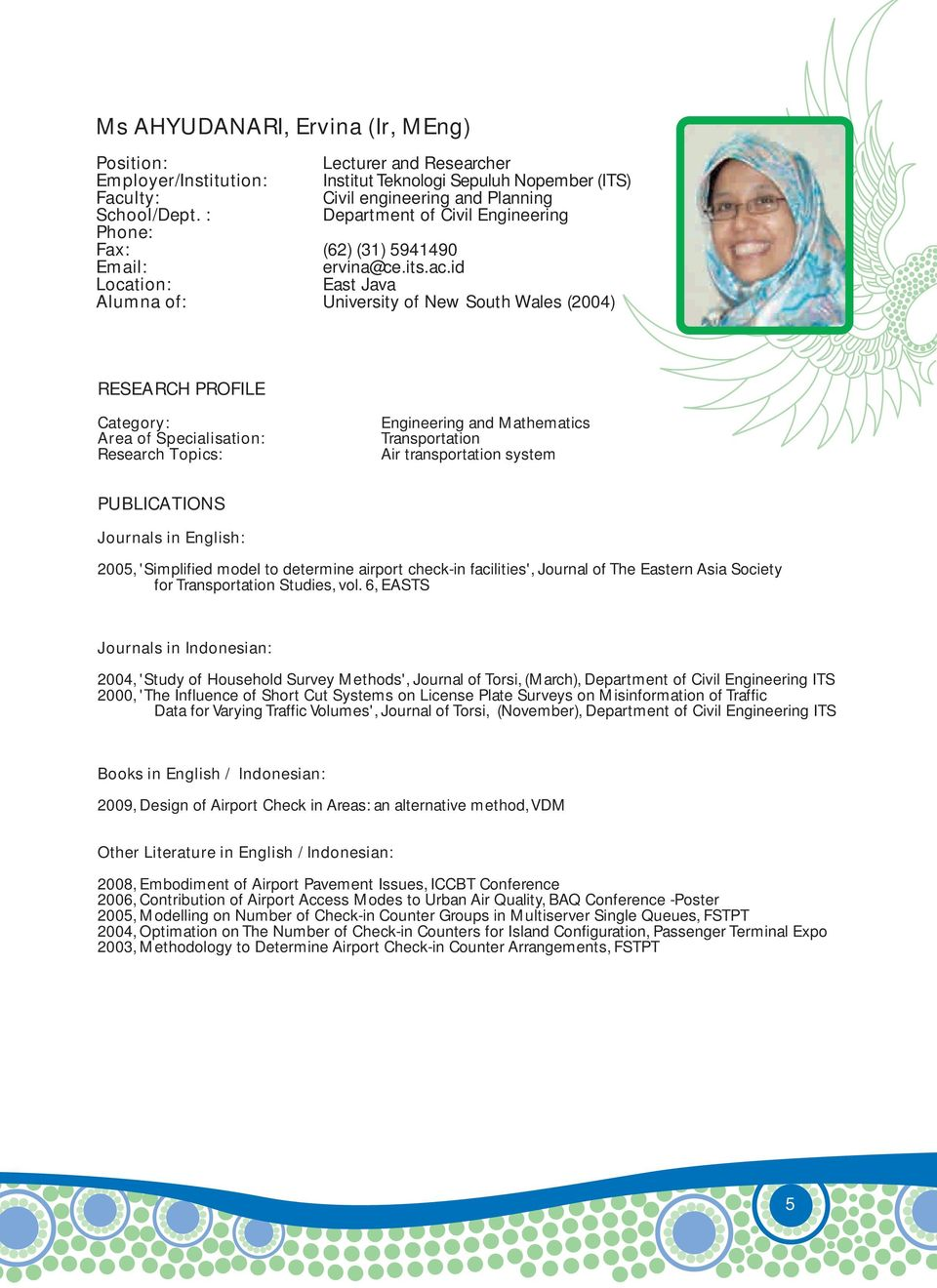 id East Java Alumna of: University of New South Wales (2004) Engineering and Mathematics Transportation Air transportation system 2005, 'Simplified model to determine airport check-in facilities',