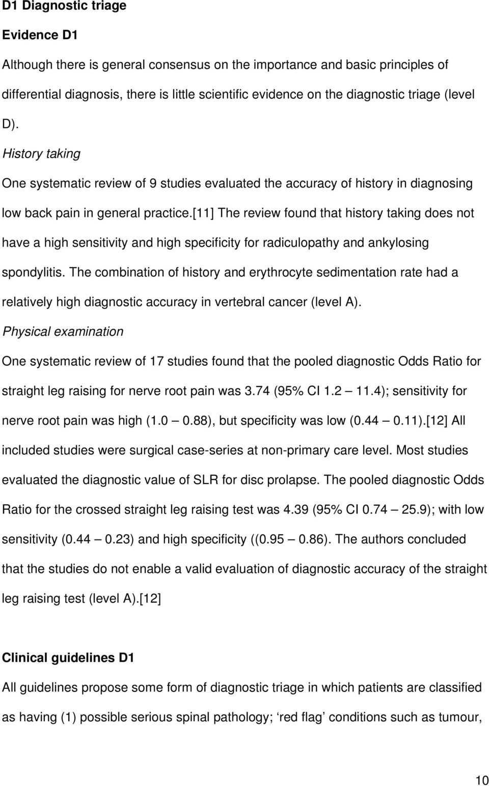 [11] The review found that history taking does not have a high sensitivity and high specificity for radiculopathy and ankylosing spondylitis.