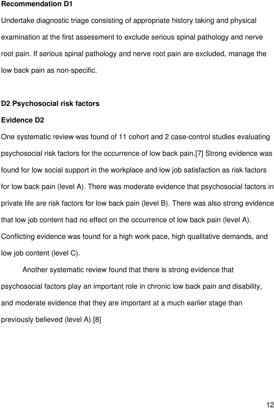 D2 Psychosocial risk factors Evidence D2 One systematic review was found of 11 cohort and 2 case-control studies evaluating psychosocial risk factors for the occurrence of low back pain.
