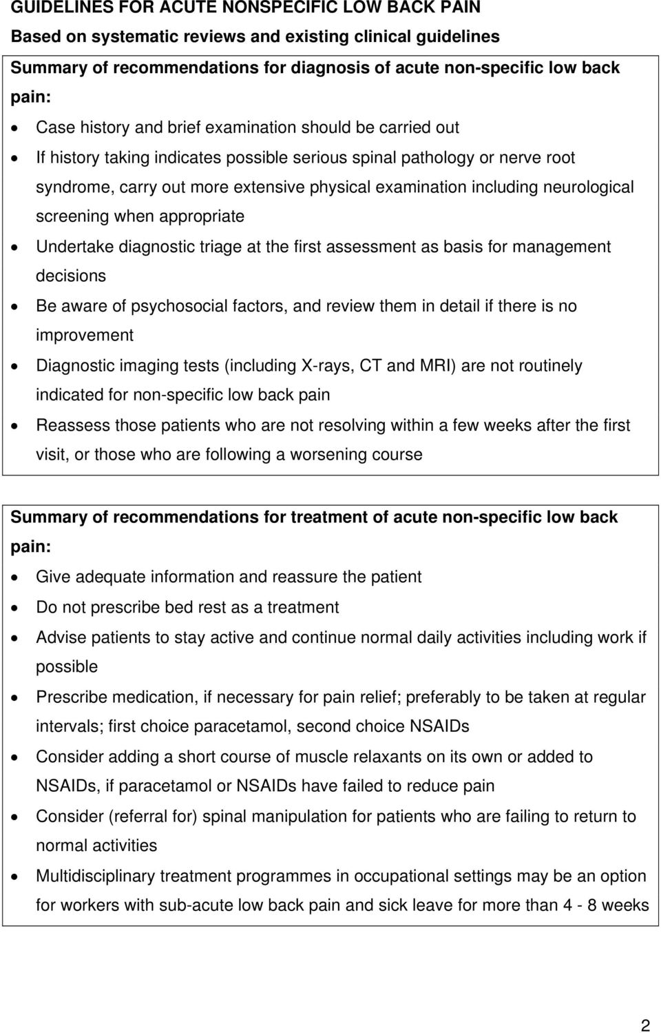 screening when appropriate Undertake diagnostic triage at the first assessment as basis for management decisions Be aware of psychosocial factors, and review them in detail if there is no improvement