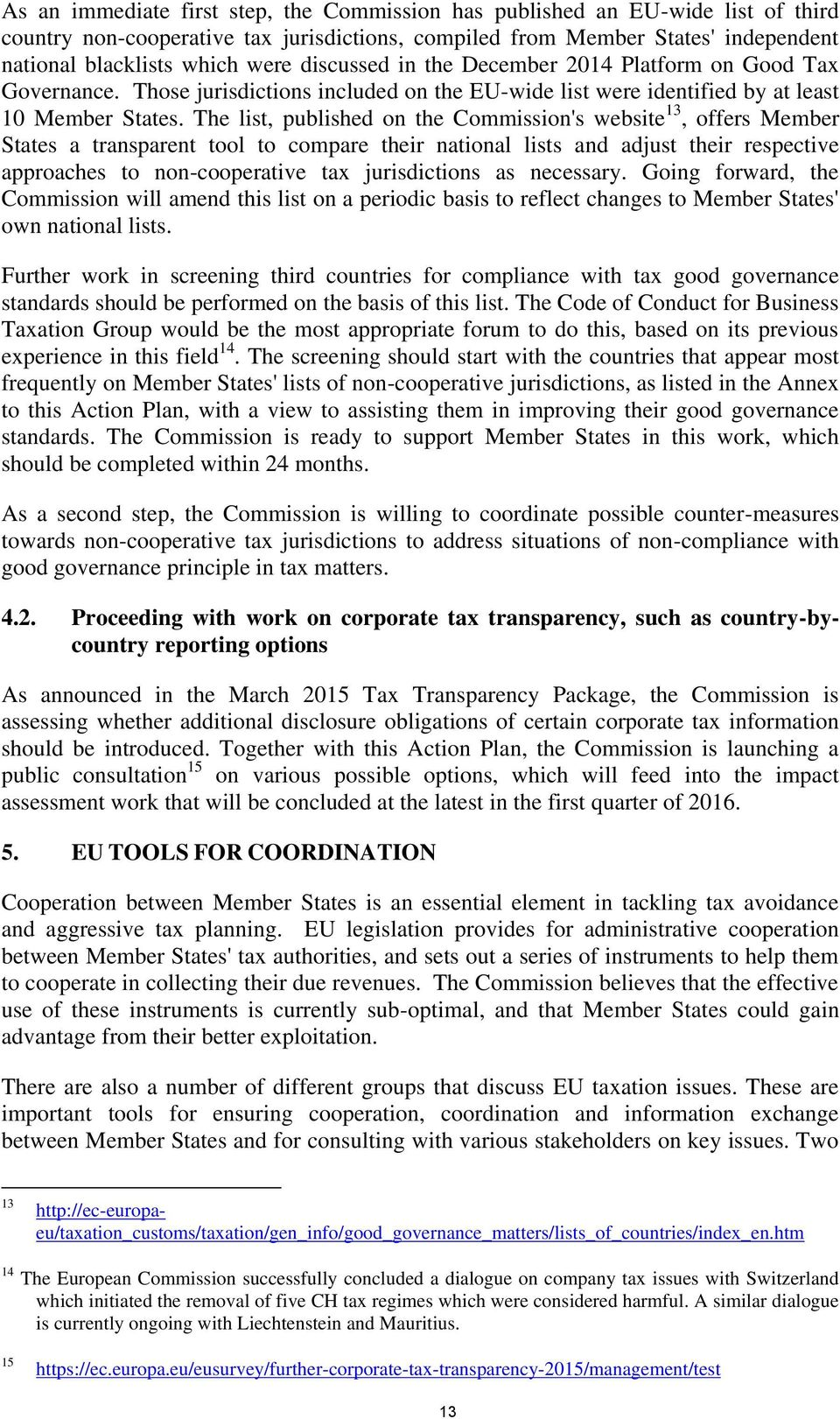The list, published on the Commission's website 13, offers Member States a transparent tool to compare their national lists and adjust their respective approaches to non-cooperative tax jurisdictions