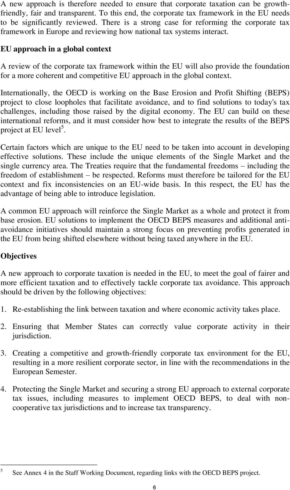 EU approach in a global context A review of the corporate tax framework within the EU will also provide the foundation for a more coherent and competitive EU approach in the global context.