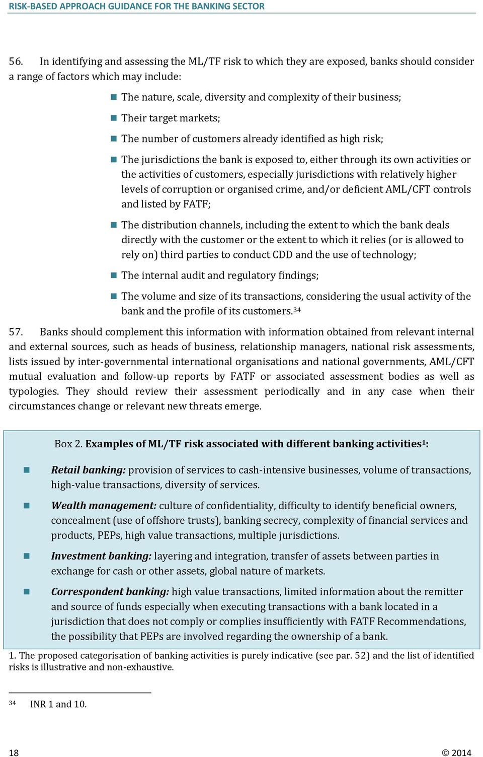 jurisdictions with relatively higher levels of corruption or organised crime, and/or deficient AML/CFT controls and listed by FATF; The distribution channels, including the extent to which the bank