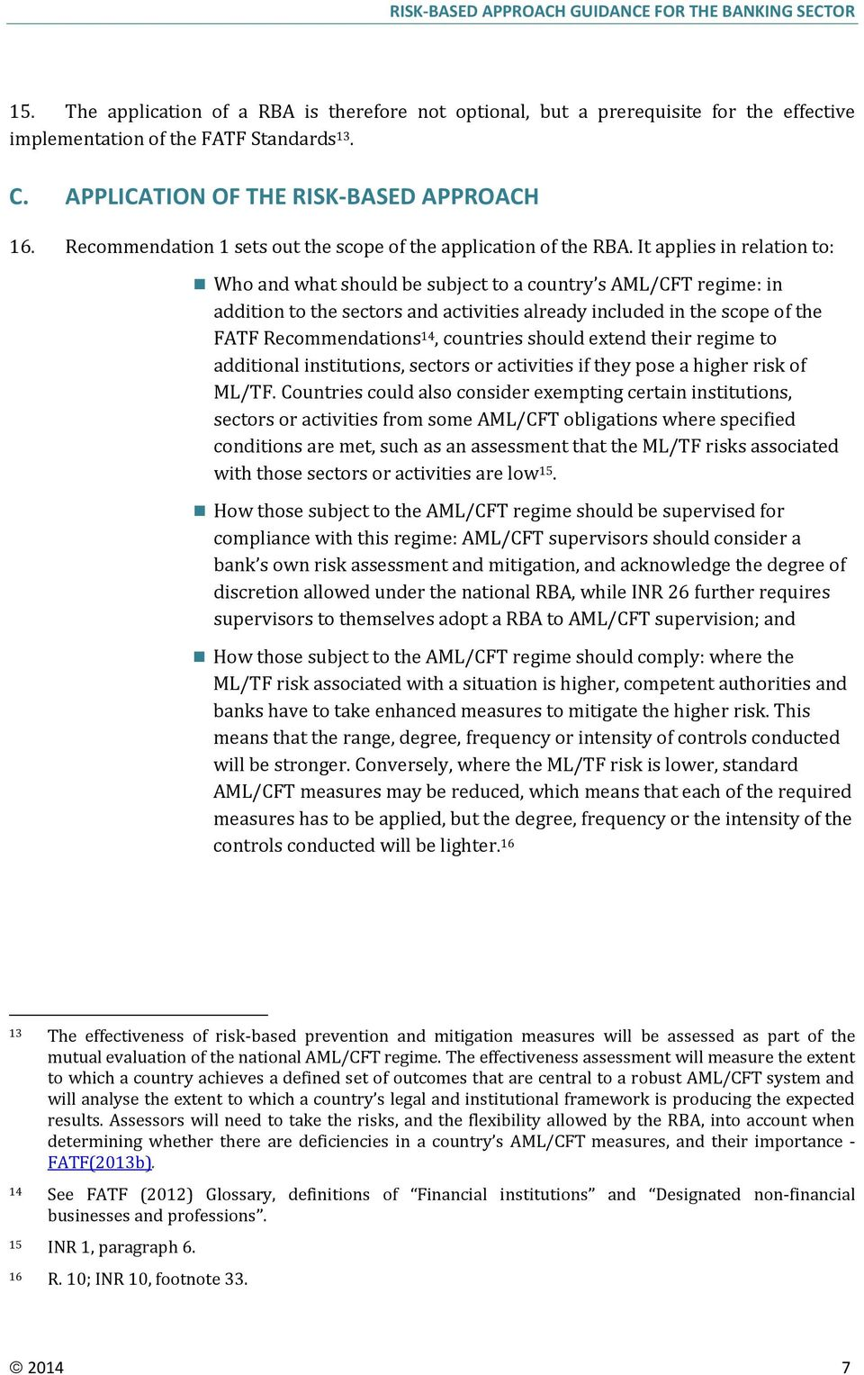 It applies in relation to: Who and what should be subject to a country s AML/CFT regime: in addition to the sectors and activities already included in the scope of the FATF Recommendations 14,