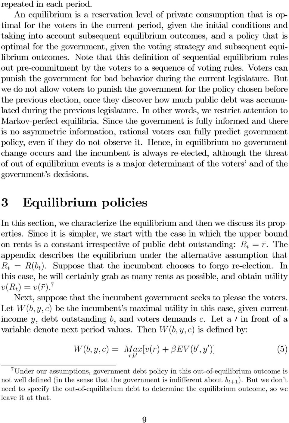 outcomes, and a policy that is optimal for the government, given the voting strategy and subsequent equilibrium outcomes.