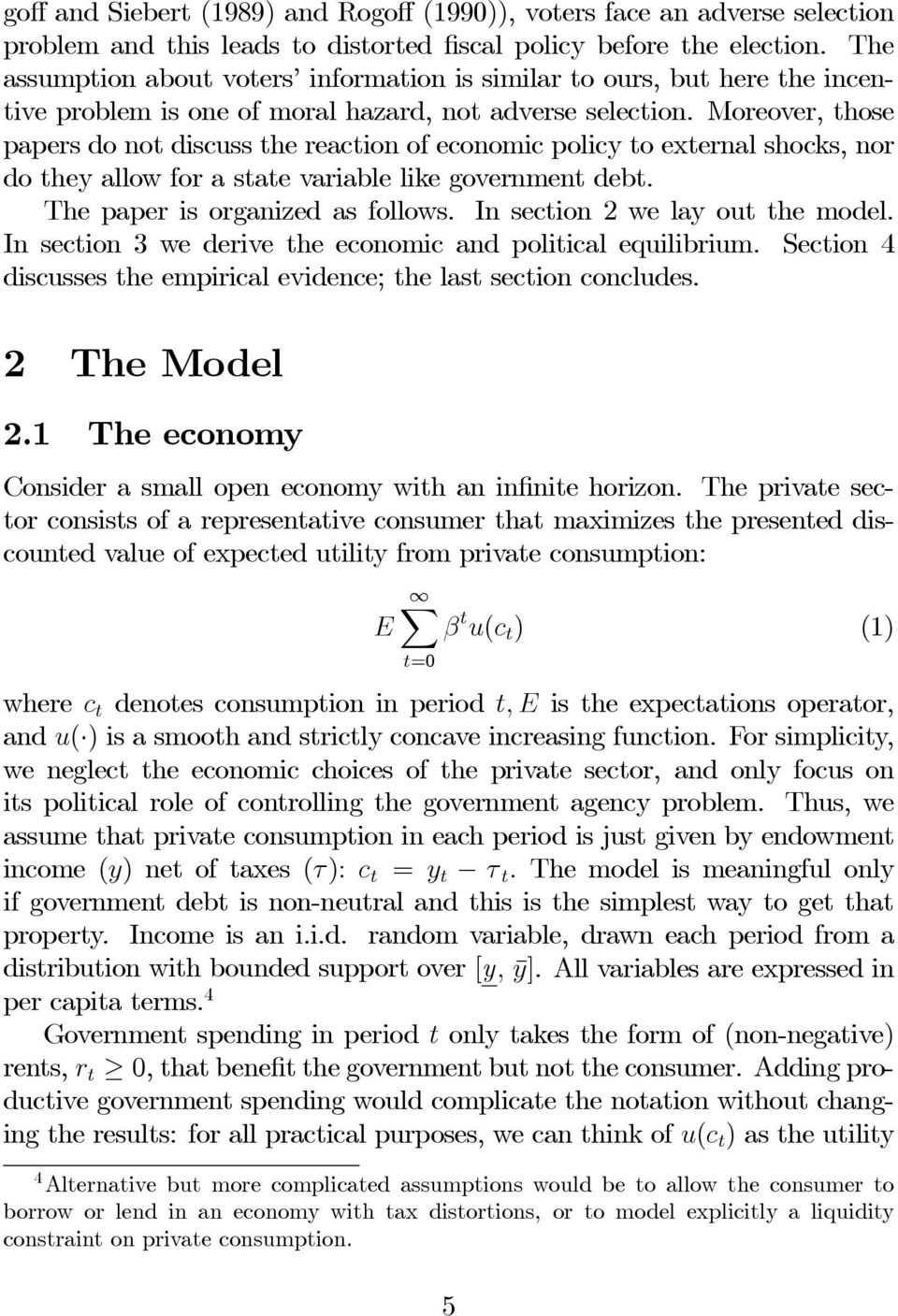 Moreover, those papers do not discuss the reaction of economic policy to external shocks, nor do they allow for a state variable like government debt. The paper is organized as follows.