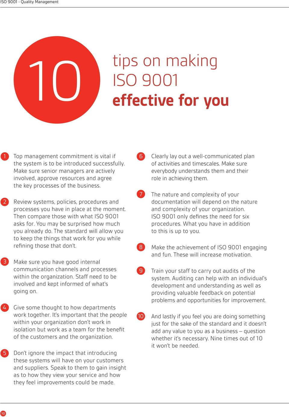 6 7 2 Review systems, policies, procedures and processes you have in place at the moment. Then compare those with what ISO 9001 asks for. You may be surprised how much you already do.