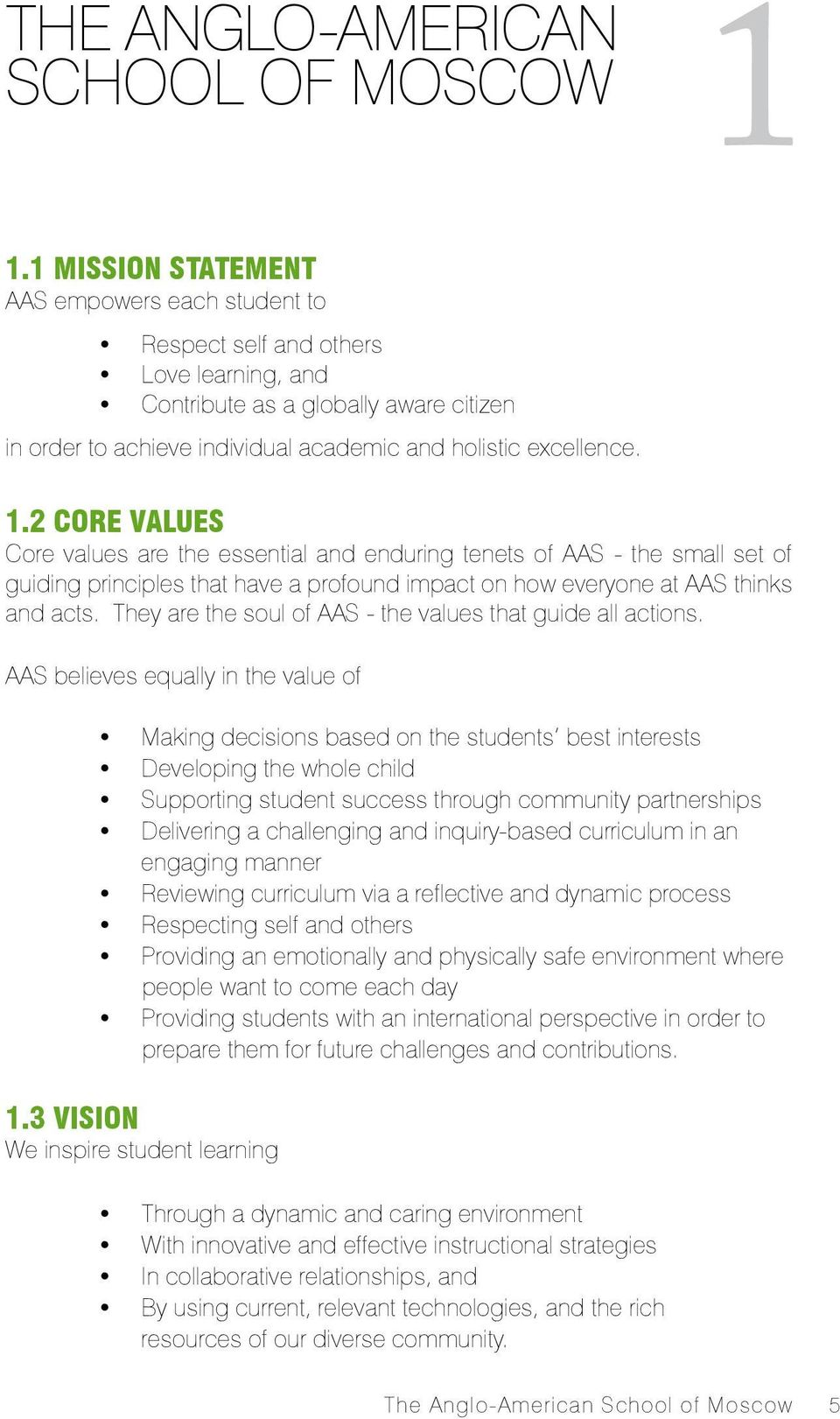 2 CORE VALUES Core values are the essential and enduring tenets of AAS - the small set of guiding principles that have a profound impact on how everyone at AAS thinks and acts.
