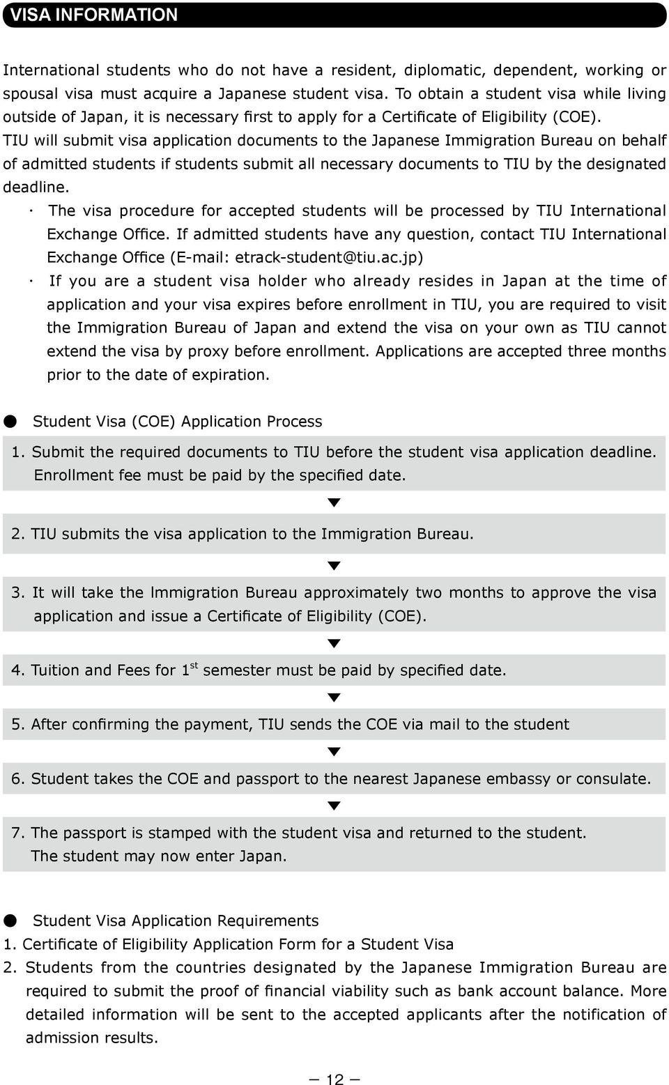 TIU will submit visa application documents to the Japanese Immigration Bureau on behalf of admitted students if students submit all necessary documents to TIU by the designated deadline.