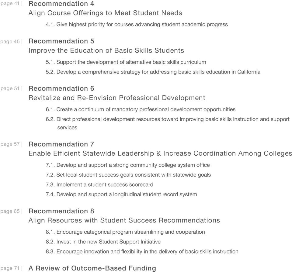 Develop a comprehensive strategy for addressing basic skills education in California page 51 Recommendation 6 Revitalize and Re-Envision Professional Development 6.1. Create a continuum of mandatory professional development opportunities 6.