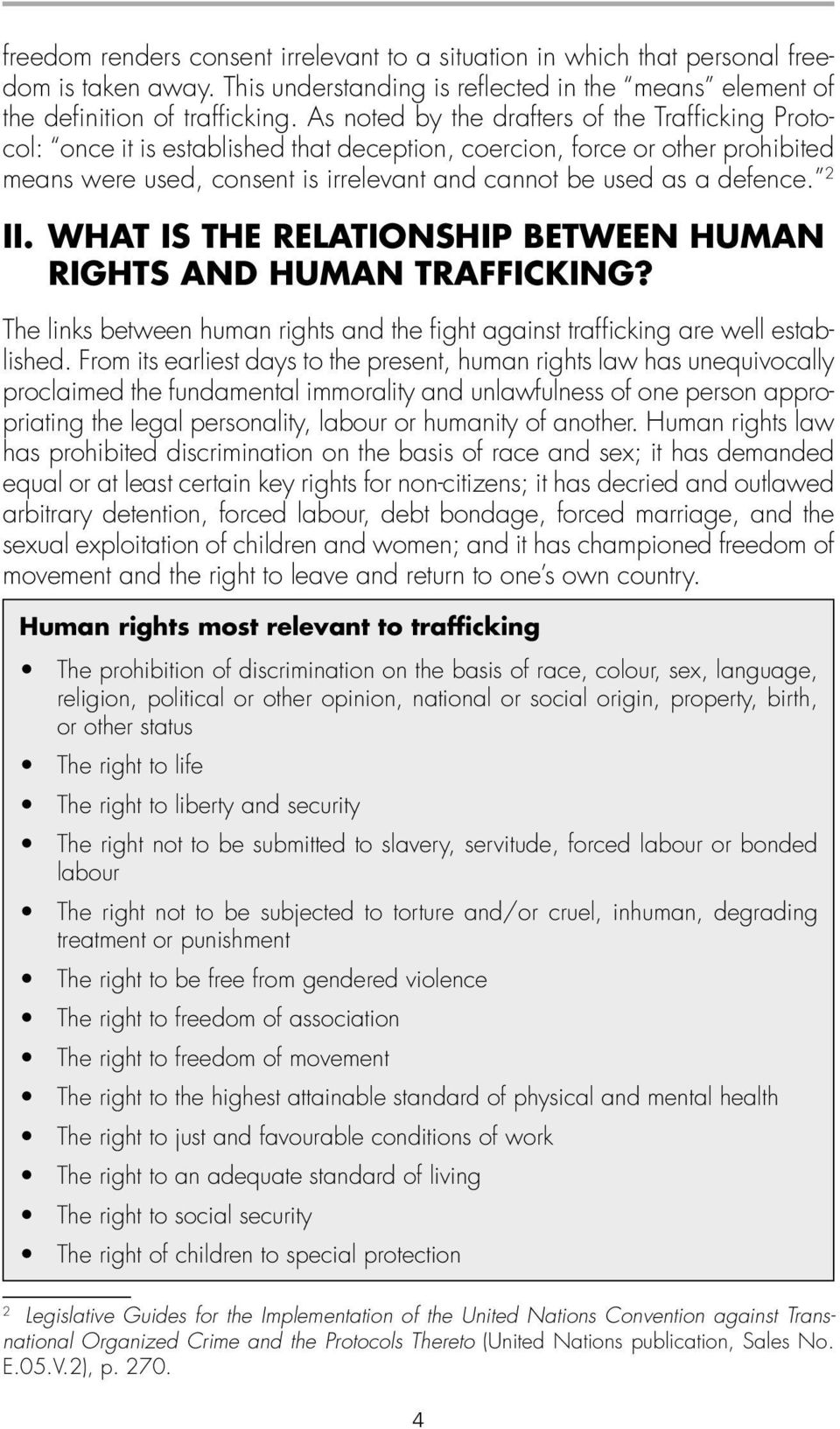 2 II. WHAT IS THE RELATIONSHIP BETWEEN HUMAN RIGHTS AND HUMAN TRAFFICKING? The links between human rights and the fight against trafficking are well established.