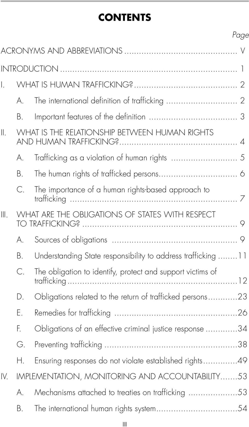 The importance of a human rights-based approach to trafficking... 7 III. WHAT ARE THE OBLIGATIONS OF STATES WITH RESPECT TO TRAFFICKING?... 9 A. Sources of obligations... 9 B.