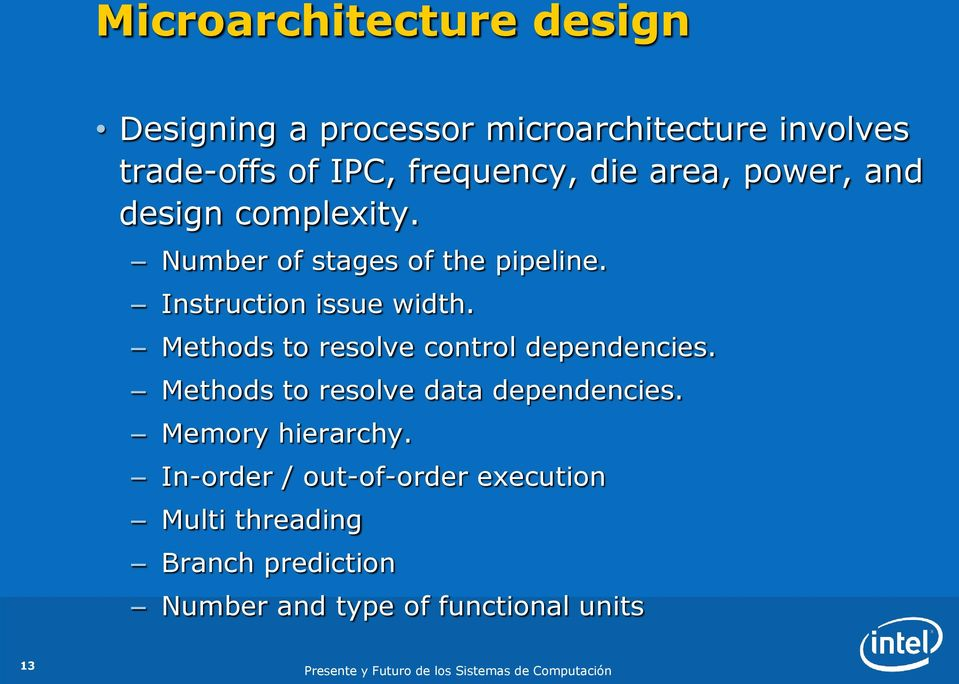 Methods to resolve control dependencies. Methods to resolve data dependencies. Memory hierarchy.