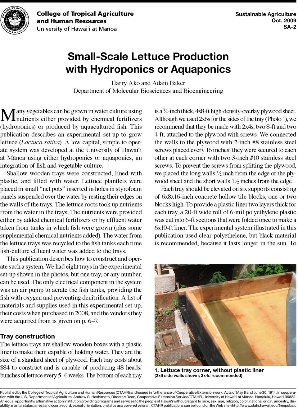 using nutrients either provided by chemical fertilizers (hydroponics) or produced by aquacultured fish. This publication describes an experimental set-up to grow lettuce (Lactuca sativa).