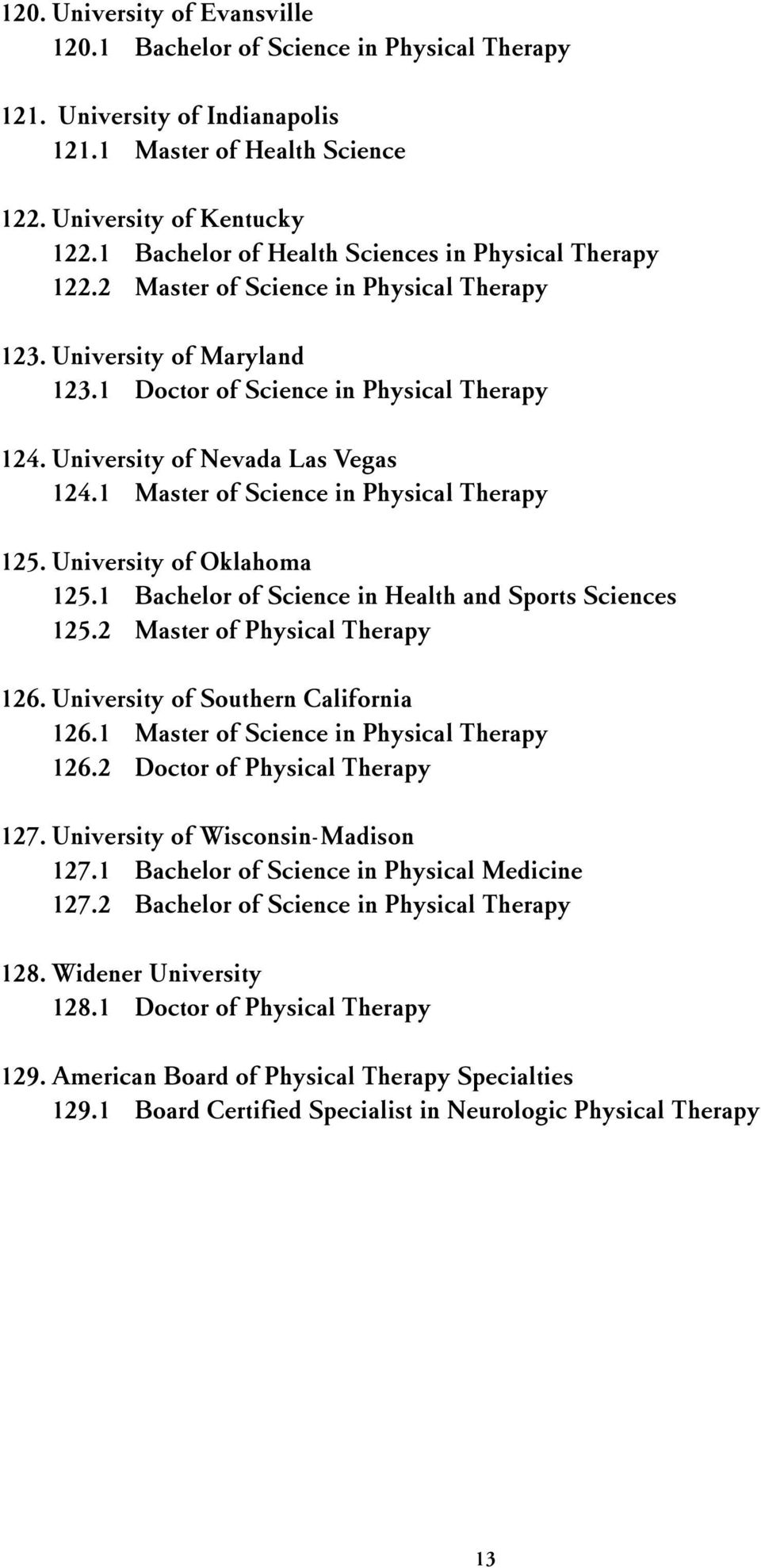 University of Nevada Las Vegas 124.1 Master of Science in Physical Therapy 125. University of Oklahoma 125.1 Bachelor of Science in Health and Sports Sciences 125.2 Master of Physical Therapy 126.