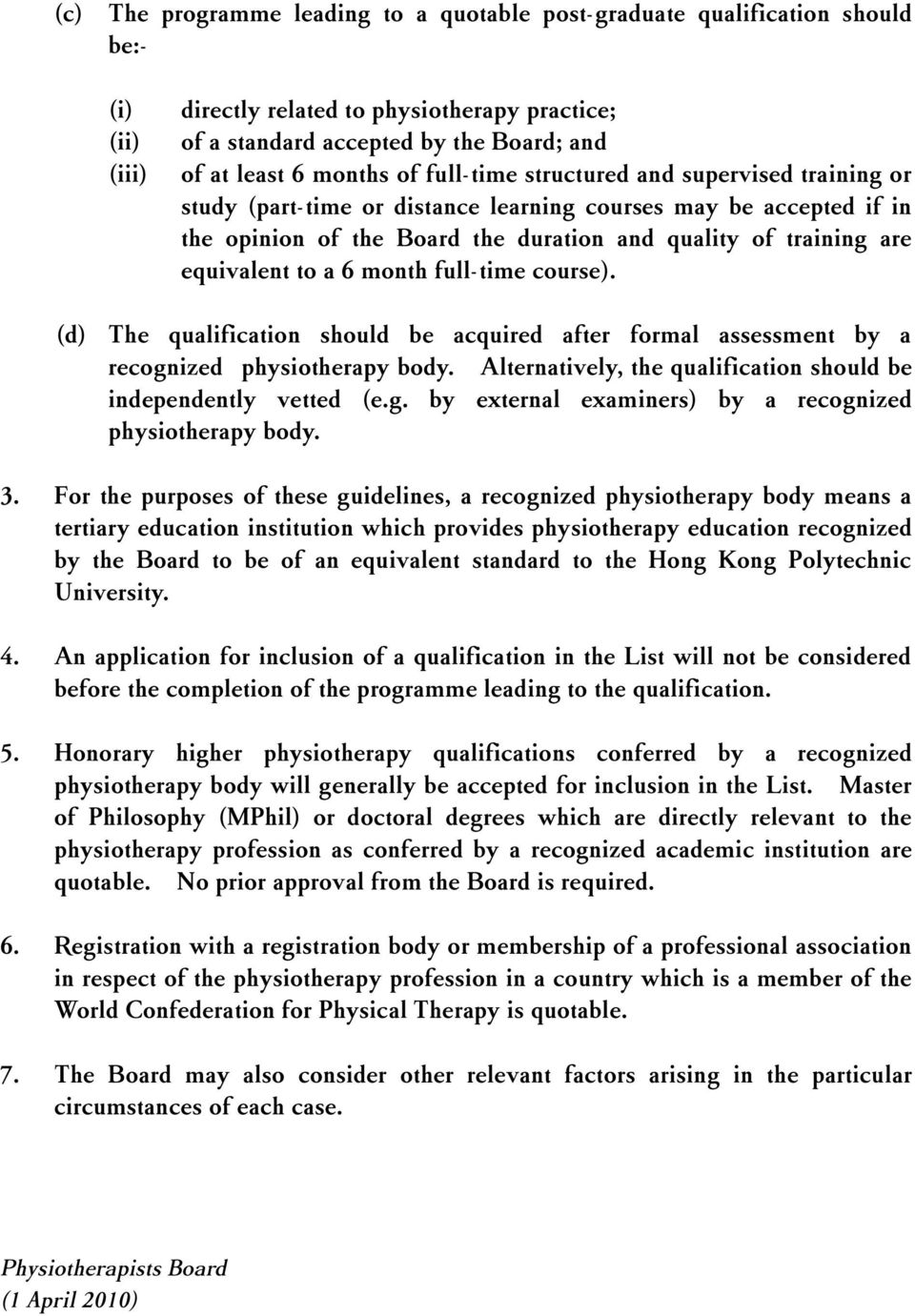 equivalent to a 6 month full-time course). (d) The qualification should be acquired after formal assessment by a recognized physiotherapy body.