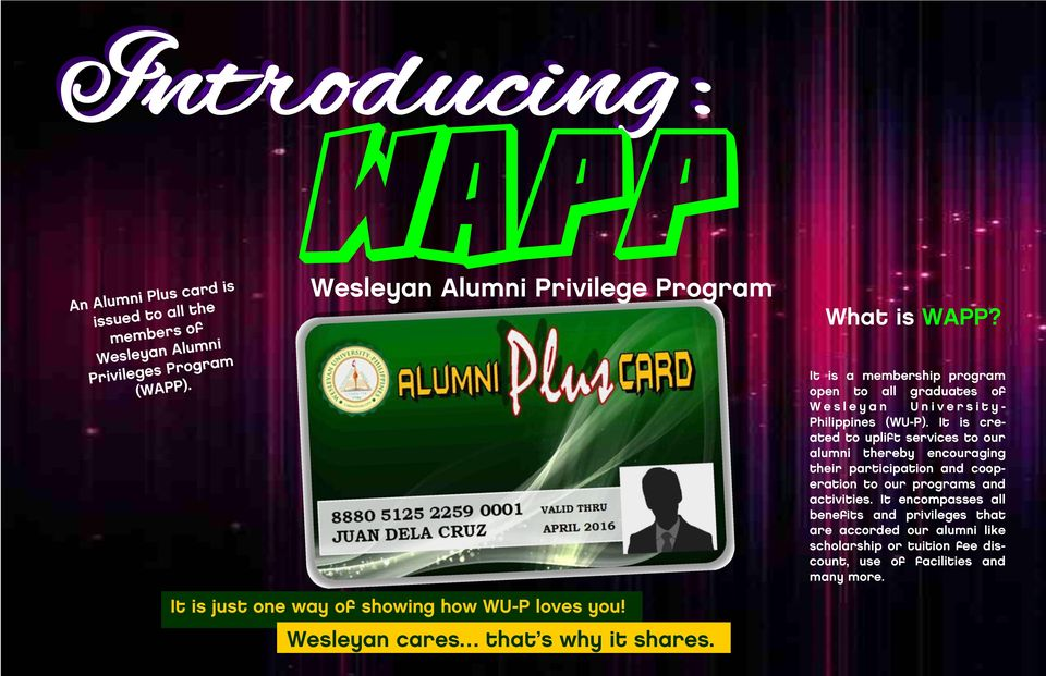 It is a membership program open to all graduates of W e s l e y a n U n i v e r s i t y - Philippines (WU-P).