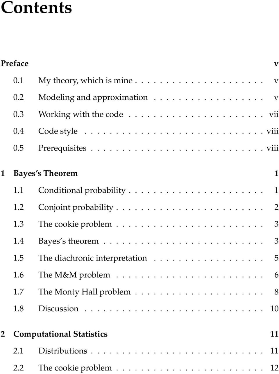 4 Bayes s theorem.......................... 3 1.5 The diachronic interpretation.................. 5 1.6 The M&M problem........................ 6 1.7 The Monty Hall problem..................... 8 1.