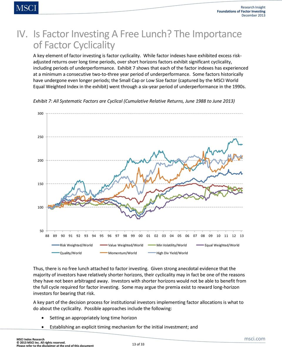 Exhibit 7 shows that each of the factor indexes has experienced at a minimum a consecutive two-to-three year period of underperformance.