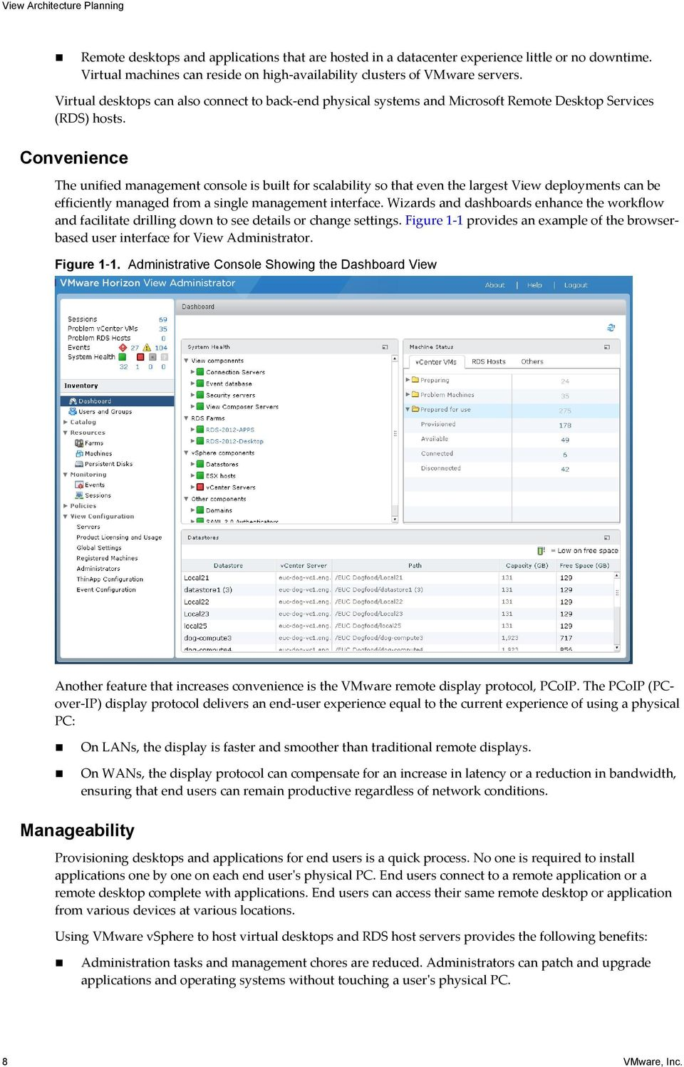 Convenience The unified management console is built for scalability so that even the largest View deployments can be efficiently managed from a single management interface.