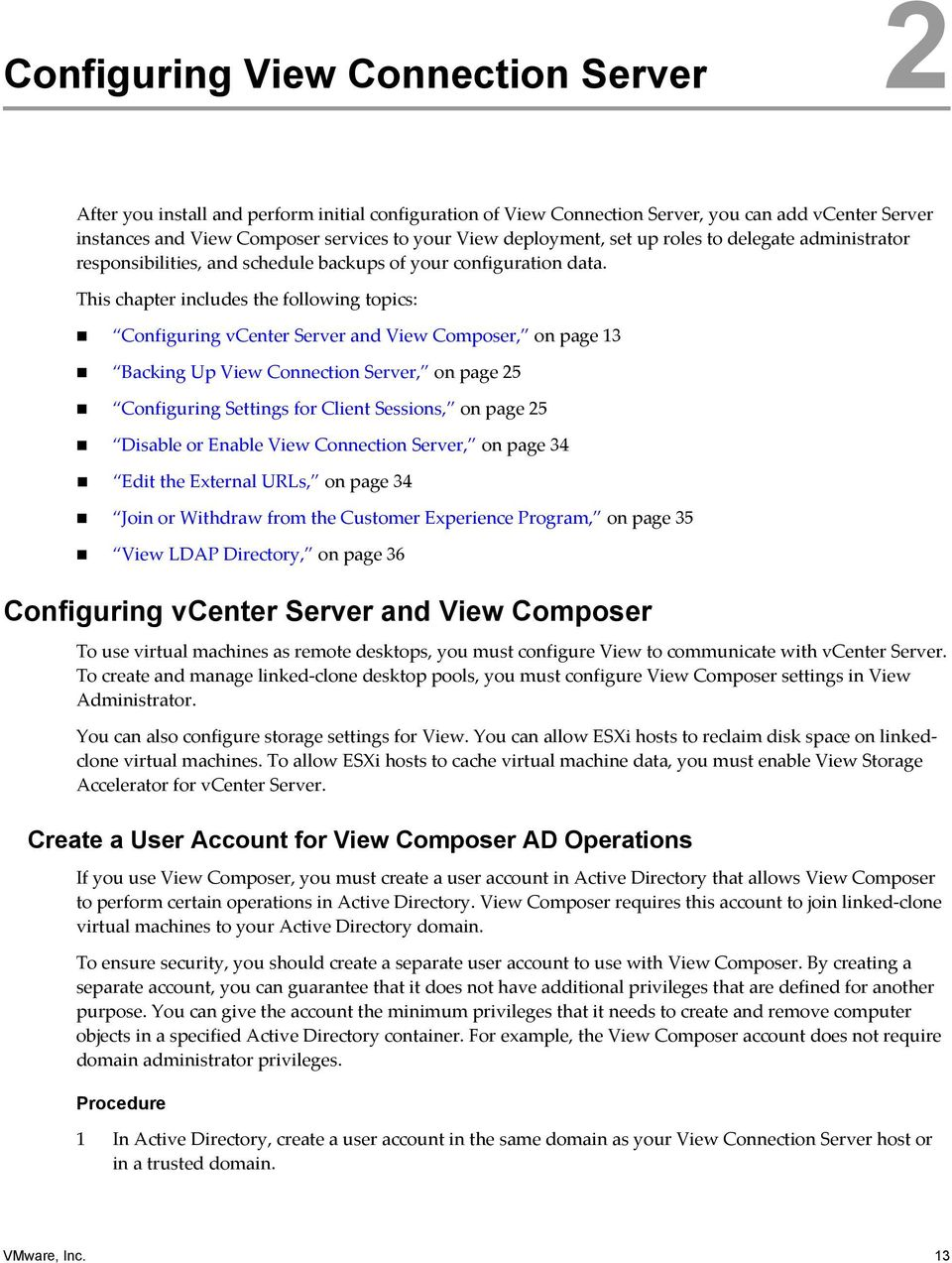 This chapter includes the following topics: Configuring vcenter Server and View Composer, on page 13 Backing Up View Connection Server, on page 25 Configuring Settings for Client Sessions, on page 25