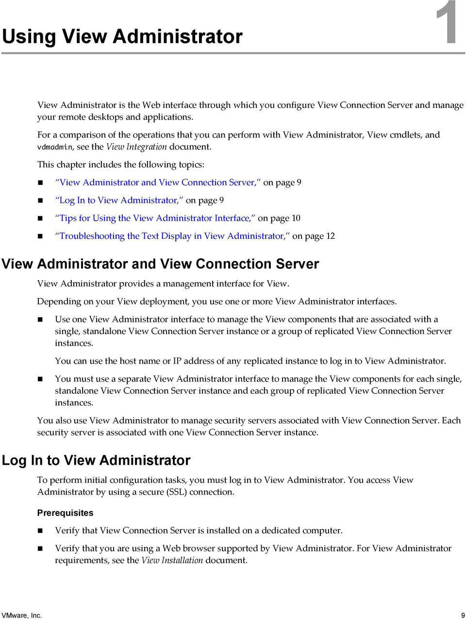 This chapter includes the following topics: View Administrator and View Connection Server, on page 9 Log In to View Administrator, on page 9 Tips for Using the View Administrator Interface, on page