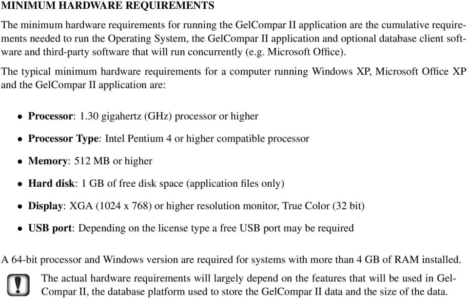 The typical minimum hardware requirements for a computer running Windows XP, Microsoft Office XP and the GelCompar II application are: Processor: 1.