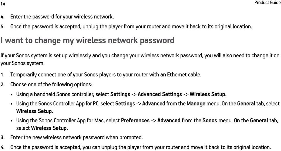 Temporarily connect one of your Sonos players to your router with an Ethernet cable. 2.