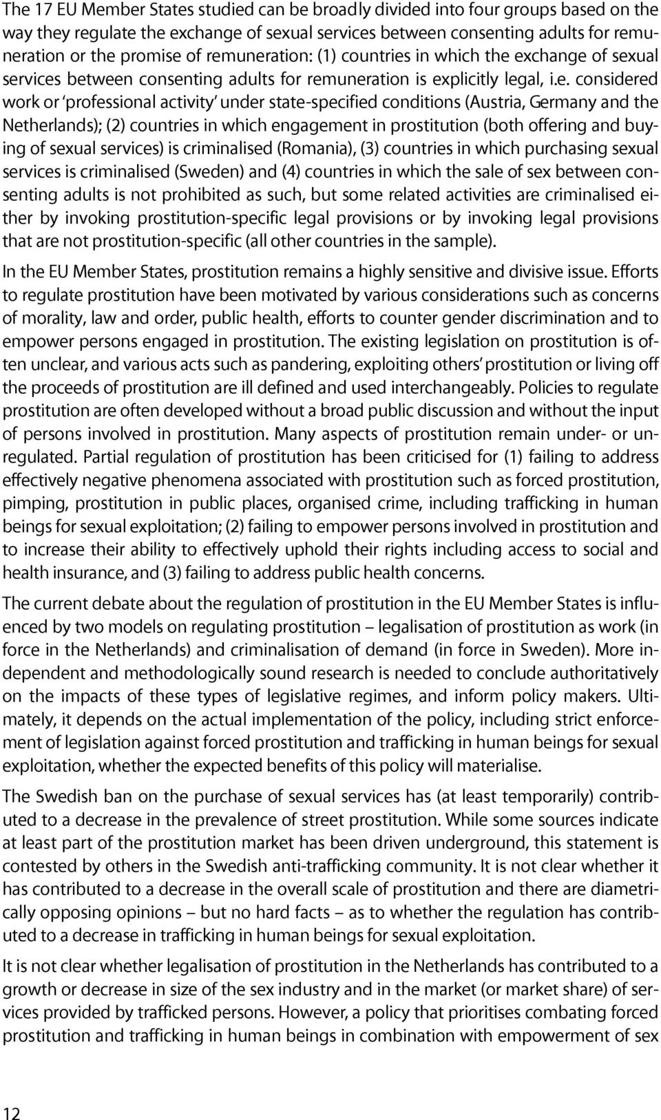 state-specified conditions (Austria, Germany and the Netherlands); (2) countries in which engagement in prostitution (both offering and buying of sexual services) is criminalised (Romania), (3)