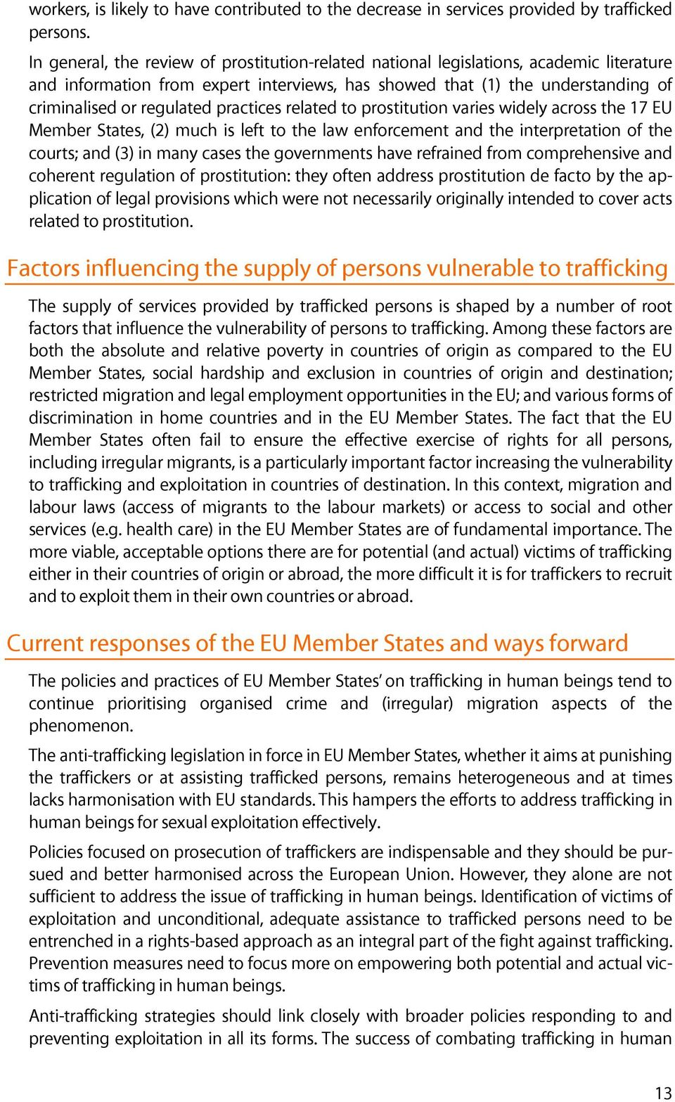practices related to prostitution varies widely across the 17 EU Member States, (2) much is left to the law enforcement and the interpretation of the courts; and (3) in many cases the governments