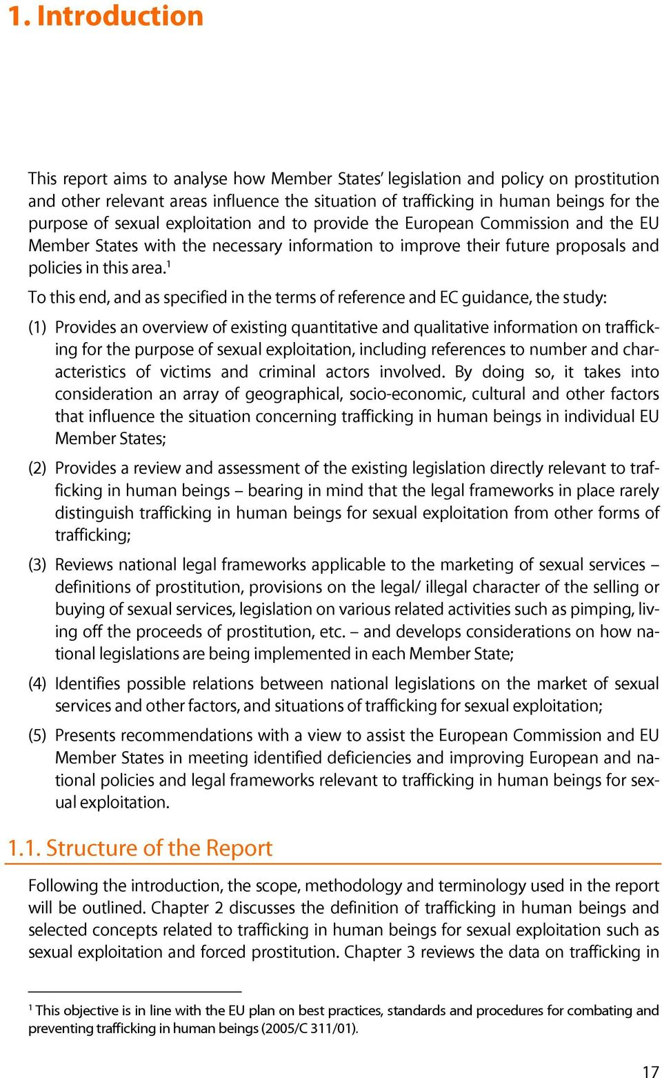 1 To this end, and as specified in the terms of reference and EC guidance, the study: (1) Provides an overview of existing quantitative and qualitative information on trafficking for the purpose of