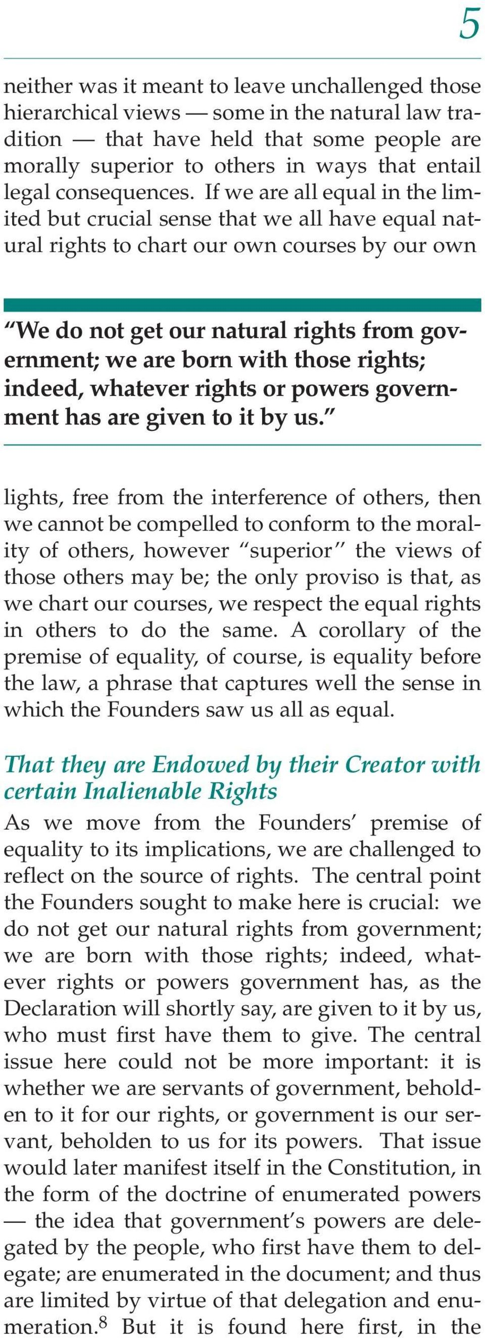 If we are all equal in the limited but crucial sense that we all have equal natural rights to chart our own courses by our own We do not get our natural rights from government; we are born with those