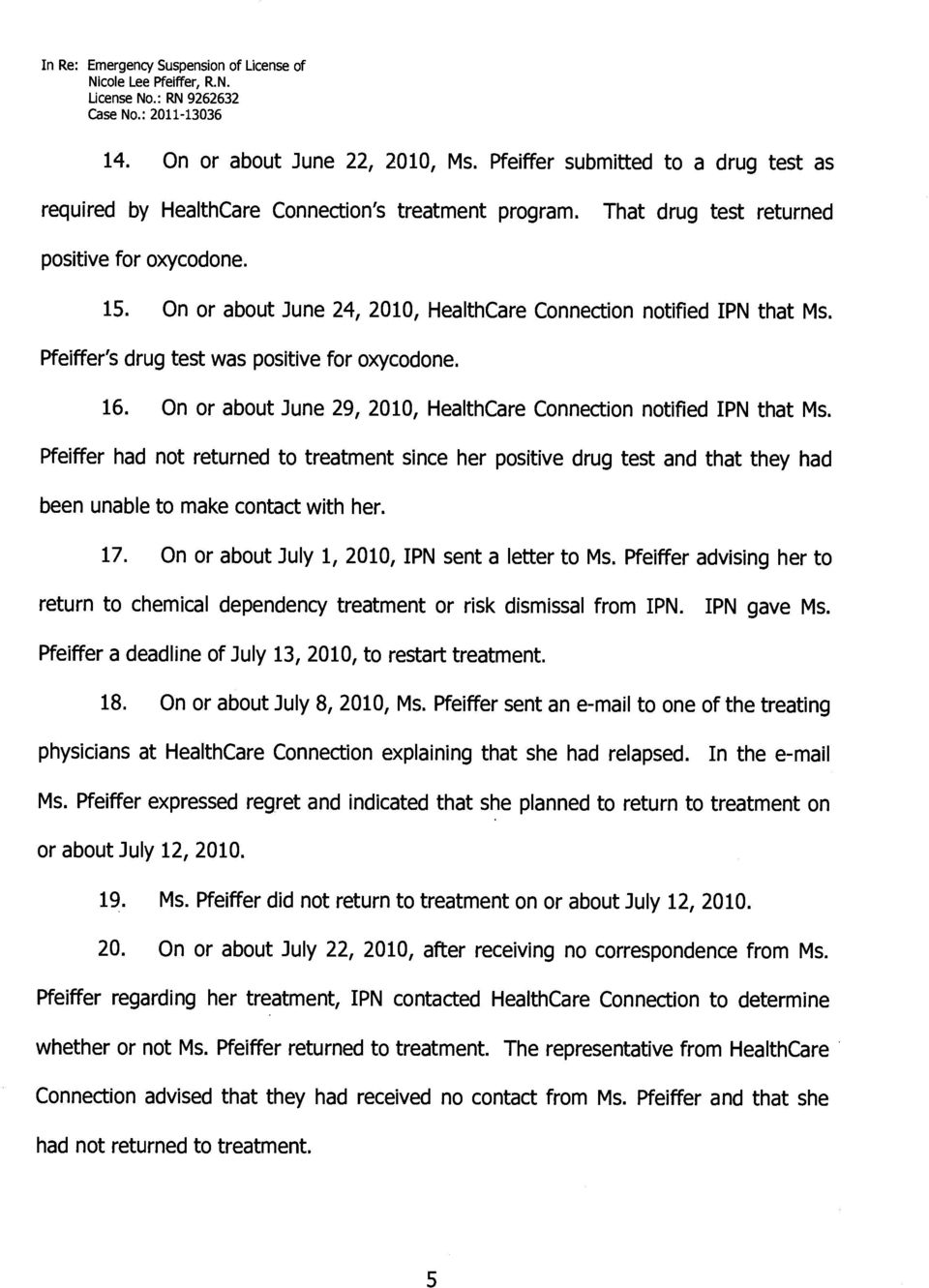 Pfeiffer had not returned to treatment since her positive drug test and that they had been unable to make contact with her. 17. On or about July 1, 2010, IPN sent a letter to Ms.