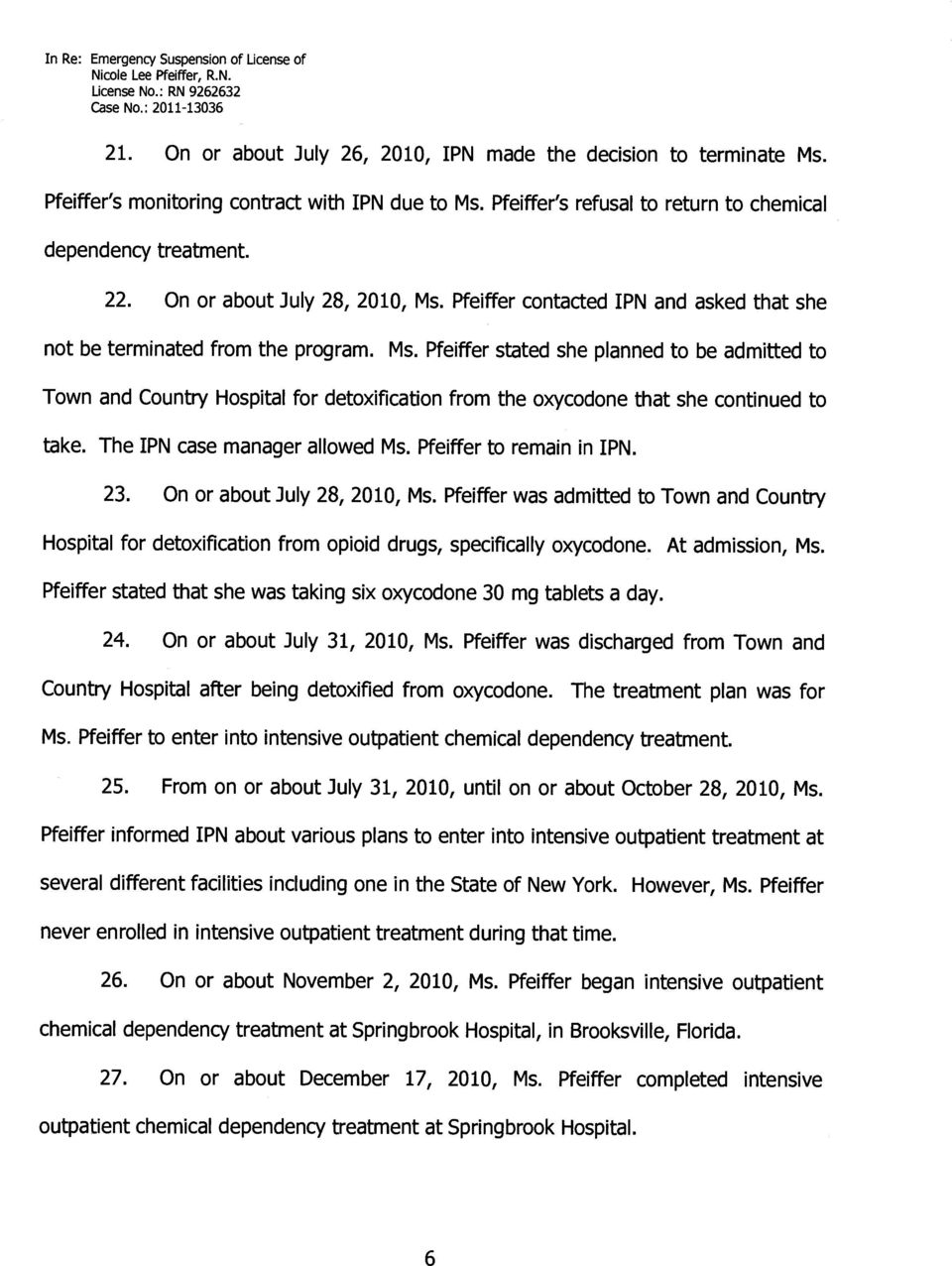 The IPN case manager allowed Ms. Pfeiffer to remain in IPN. 23. On or about July 28, 2010, Ms.