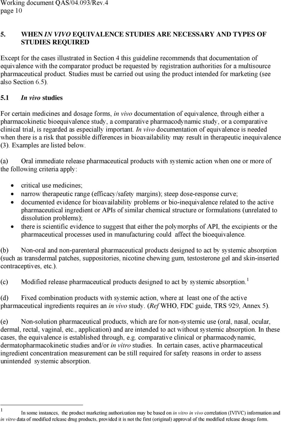 comparator product be requested by registration authorities for a multisource pharmaceutical product. Studies must be carried out using the product intended for marketing (see also Section 6.5). 5.